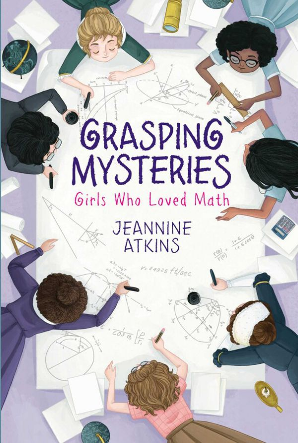 Grasping Mysteries - Girls Who Loved Math by Jeannine Atkins