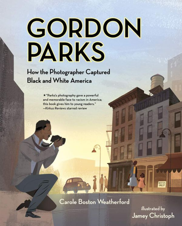 Gordon Parks, How the Photographer Captured Black and White America, by Carole Boston Weatherford, illustrations by Jamey Christoph