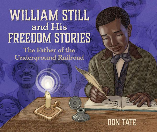 William Still and his Freedom Stories The Father of the Underground Railroad written and illustrated by Don Tate
