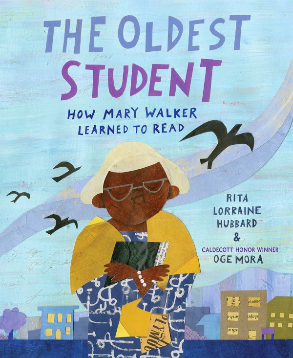 The Oldest Student How Mary Walker Learned to Read written by Rita Lorraine Hubbard, illustrated by Oge Mora