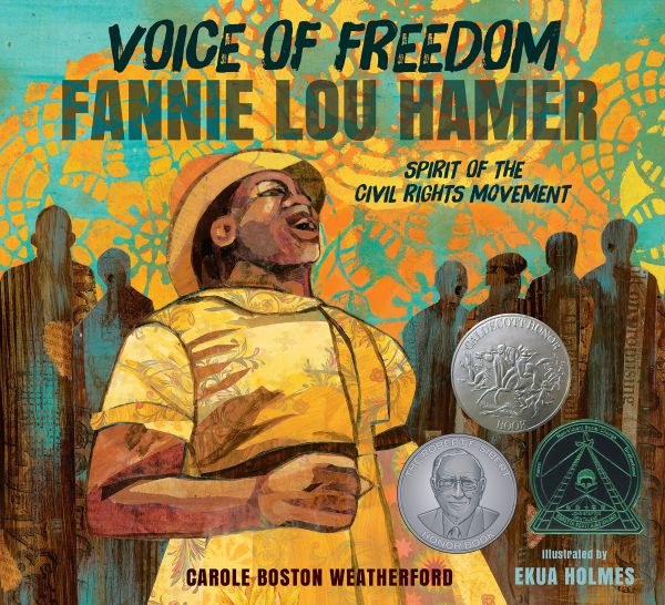 Voice of Freedom Fannie Lou Hamer, Spirit of the Civil Rights Movement by Carole Boston Weatherford, illustrated by Ekua Holmes