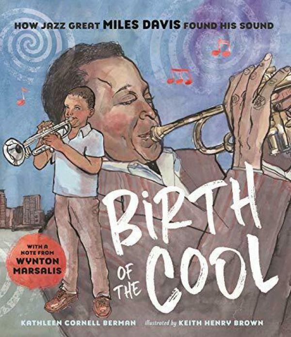 Birth of the Cool How Jazz Great Miles Davis Found His Sound by Kathleen Cornell Berman, illustrated by Keith Henry Brown
