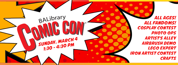 BALibrary Comic Con is back! Sunday, March 4, 1:30 - 4:30 PM