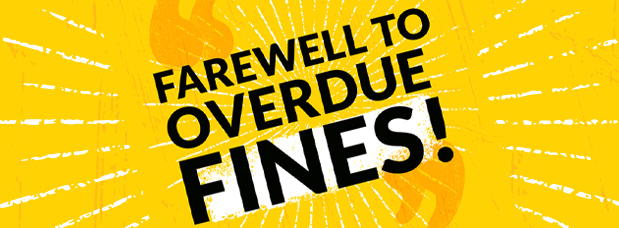 Yellow background with black text, Farewell to overdue fines!
