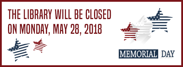 The Library will be closed on Memorial Day, Monday, May 28, 2018 Images of red, white, and blue stars