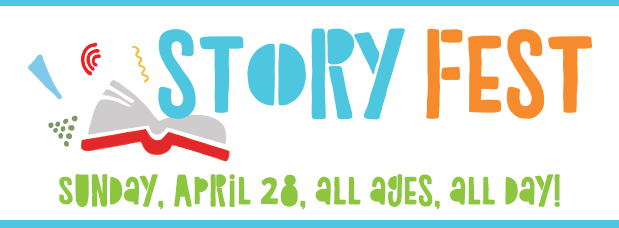 Story Fest, Sunday, April 28, All Ages, All Day